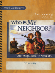 Who is My Neighbor? And Why Does He Need Me? Notebooking Journal  -