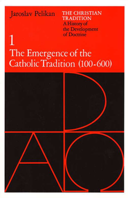 The Emergence of the Catholic Tradition (100-600), Christian Tradition #1  -     By: Jaroslav Pelikan