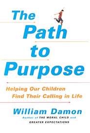 The Path to Purpose: Why We Are Raising Directionless Kids and How to Get Them on Track  -     By: William Damon