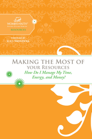 Making the Most of Your Resources: How Do I Manage My Time, Energy, and Money? - eBook  -     By: Women of Faith