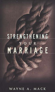 Strengthening Your Marriage   -              By: Wayne A. Mack