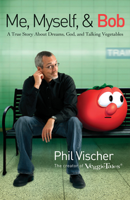Me, Myself, and Bob: A True Story About God, Dreams, and Talking Vegetables - eBook  -     By: Phil Vischer