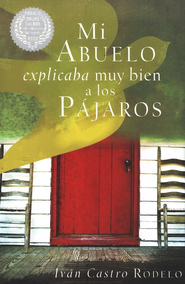 Mi Abuelo expicaba muy bien a los Pajaros, My Grandfather Knew How to Explain the Birds - eBook  -     By: Ivan Castro