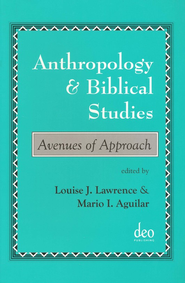 Anthropology and Biblical Studies: Avenues of Research   -              Edited By: Mario I. Aguilar, Louise Joy Lawrence                   By: Edited by M. Aguilar & L. Lawrence