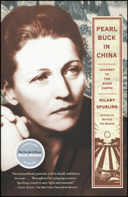 Pearl Buck in China: Journey to the Good Earth   -     By: Hilary Spurling