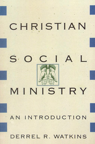 Christian Social Ministry: An Introduction  -     By: Derrel R. Watkins