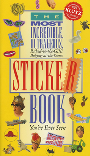 The Most Incredible, Outrageous, Packed-to-the-Gills, Bulging-at-the-Seams Sticker Book You've Ever Seen  -