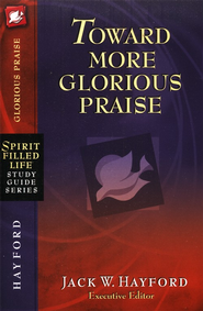 Toward More Glorious Praise (slightly imperfect)   -     By: Jack Hayford