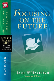 Focusing on the Future  -     By: Jack Hayford