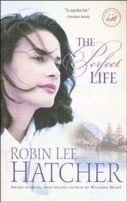 The Perfect Life, Women of Faith Series #17   -              By: Robin Lee Hatcher