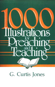 One Thousand Illustrations for Preaching & Teaching  -     By: G. Curtis Jones