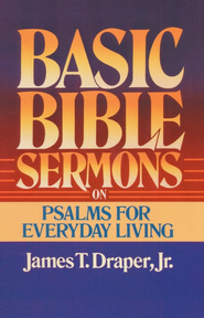 Basic Bible Sermons on Psalms for Everyday Living  -     By: James T. Draper