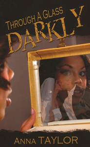 Through A Glass Darkly  -     By: Anna Taylor