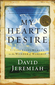 My Heart's Desire: Living Every Moment in the Wonder of Worship - eBook  -     By: David Jeremiah