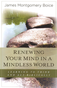 Renewing Your Mind in a Mindless Age, New Edition   -     By: James Montgomery Boice