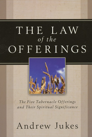 The Law of the Offerings: The Five Tabernacle Offerings and Their Spiritual Significance  -     By: Andrew Jukes