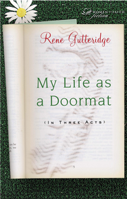 My Life as a Doormat (in Three Acts) - eBook  -     By: Rene Gutteridge