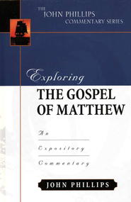 Exploring the Gospel of Matthew: An Expository  Commentary  -     By: John Phillips