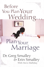 Before You Plan Your Wedding, Plan Your Marriage   -     By: Dr. Greg Smalley, Erin Smalley