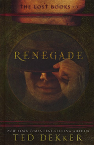 Renegade, The Lost Books Series #3   -              By: Ted Dekker