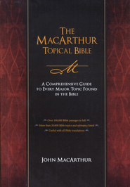 The MacArthur Topical Bible: A Comprehensive Guide to Every Major Topic Found in the Bible  -     Edited By: John MacArthur     By: Edited by John MacArthur