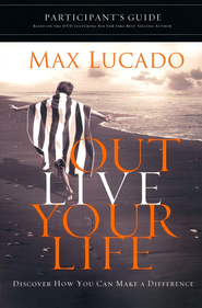 Outlive Your Life Participant's Guide  -     By: Max Lucado