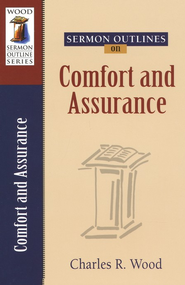Sermon Outlines on Comfort & Assurance   -     By: Charles R. Wood
