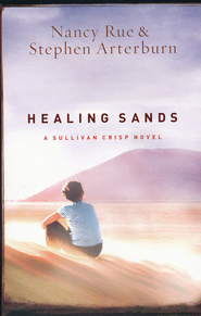 Healing Sands, Sullivan Crisp Series #3   -              By: Nancy Rue, Stephen Arterburn