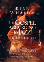The Gospel According to Jazz, Chapter III   -     By: Kirk Whalum