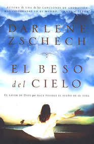 El Beso del Cielo  (The Kiss of Heaven)  -     By: Darlene Zschech