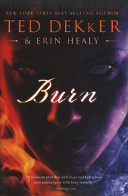 Burn  -              By: Ted Dekker, Erin Healy