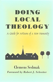Doing Local Theology: A Guide For Artisans of a New Humanity  -     By: Clemens Sedmak