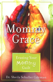Mommy Grace: Erasing Mommy Guilt   -     By: Dr. Sheila Schuller Coleman