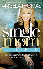 My Single Mom Life: Stories and Practical Lessons for Your Journey - eBook  -     By: Angela Thomas