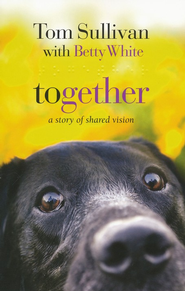 Together, Shared Vision Series #1   -     By: Tom Sullivan, Betty White