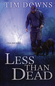 Less than Dead, A Bug Man Series #4   -              By: Tim Downs