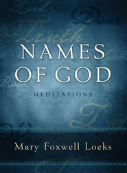 Names of God: Meditations - eBook  -     By: Mary Foxwell Loeks