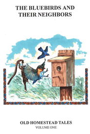Old Homestead Tales Volume One: The Bluebirds and Their Neighbors    -     By: Neil Wayne Northey