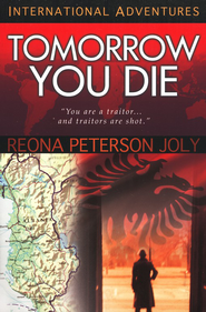 Tomorrow You Die: You Are a Traitor...and Traitors Are Shot   -     By: Reona Peterson Joly