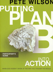 Putting Plan B into Action Participant's Guide  -     By: Pete Wilson