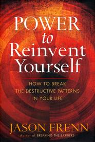 Power to Reinvent Yourself: How to Break the Destructive Patterns in Your Life  -     By: Jason Frenn