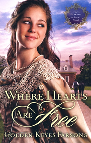 Where Hearts Are Free, From Darkness to Light Series #3   -     By: Golden Parsons