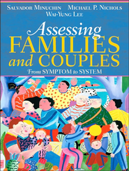 Assessing Families and Couples: From Symptom to System   -     By: Salvador Minuchin, Michael P. Nichols, Wai Yung Lee