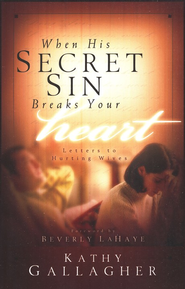 When His Secret Sin Breaks Your Heart: Letter to Hurting Wives  -              By: Kathy Gallagher, Beverly LaHaye