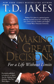 Making Great Decisions: For A Life Without Limits   -     By: T.D. Jakes