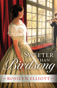Sweeter Than Birdsong, Saddler's Legacy Series #2   -     By: Rosslyn Elliott