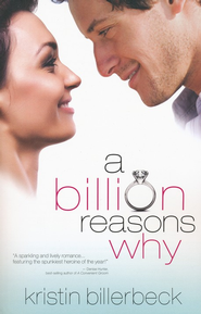 A Billion Reasons Why  -     By: Kristin Billerbeck