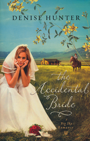 The Accidental Bride, Big Sky Romance Series #2   -              By: Denise Hunter