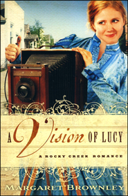 A Vision of Lucy - Rocky Creek Romance Series #3  -     By: Margaret Brownley