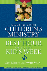 Making Your Children's Ministry the Best Hour of Every Kid's Week  -              By: Sue Miller, David Staal